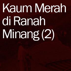 Kaum Merah di Ranah Minang (2) : Pemberontakan di Silungkang